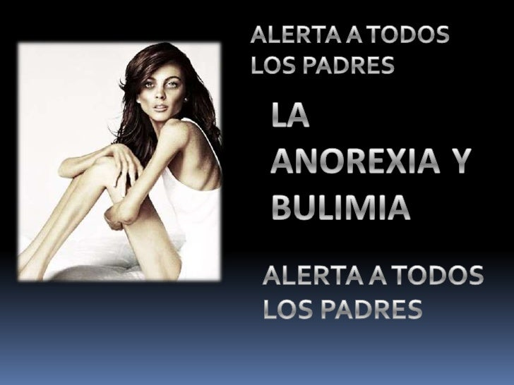 ALERTA A TODOS LOS PADRES<br />LA ANOREXIA Y BULIMIA<br />ALERTA A TODOS LOS PADRES<br />