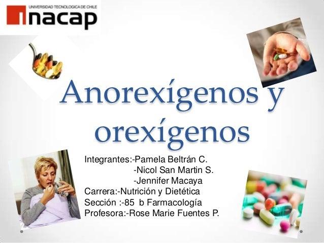 Anorexígenos y  orexígenos Integrantes:-Pamela Beltrán C.              -Nicol San Martin S.              -Jennifer Macaya ...