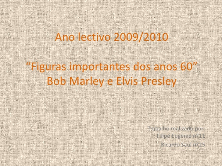 """Ano lectivo 2009/2010""""Figuras importantes dos anos 60""""Bob Marley e Elvis Presley<br />Trabalho realizado por:Filipe Eugéni..."""