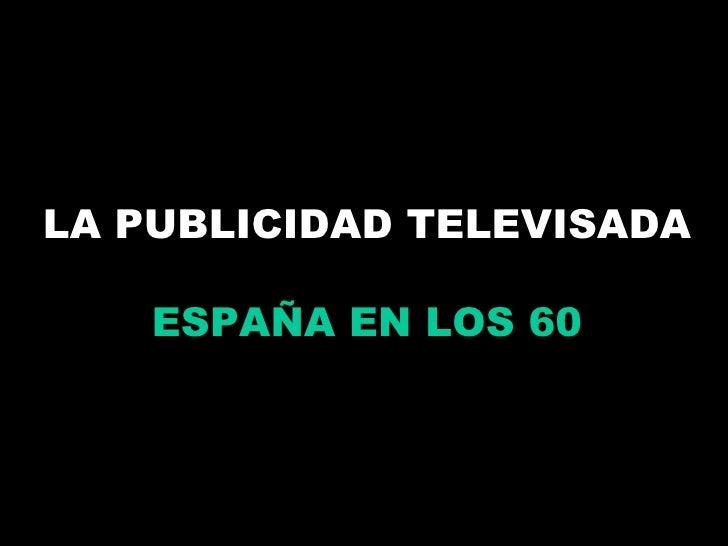 LA PUBLICIDAD TELEVISADA ESPAÑA EN LOS 60