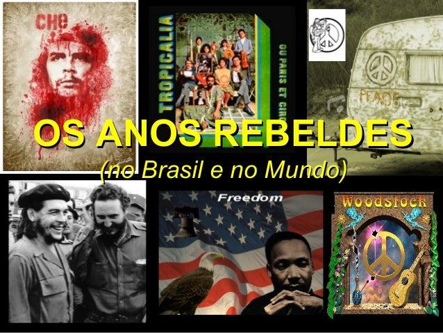 OS ANOS REBELDESOS ANOS REBELDES (no Brasil e no Mundo)(no Brasil e no Mundo)
