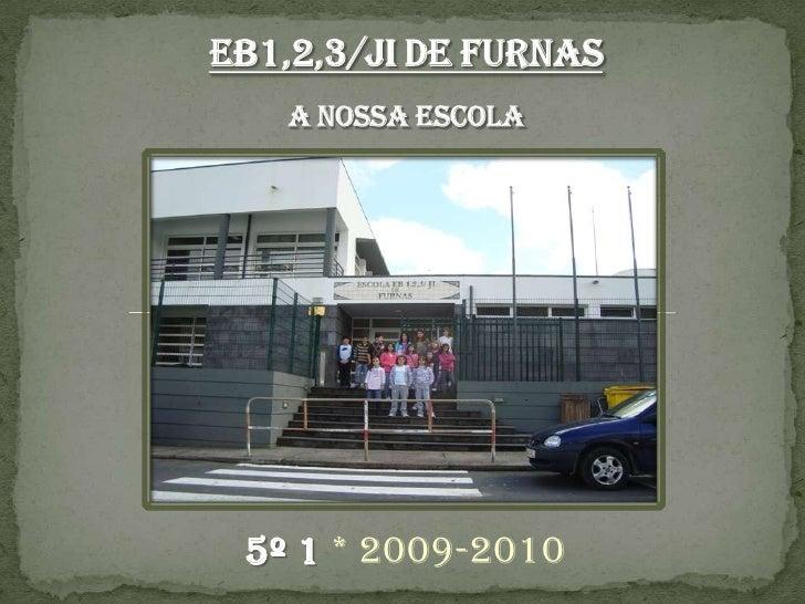 EB1,2,3/JI de FurnasA nossa Escola<br />5º 1 * 2009-2010<br />