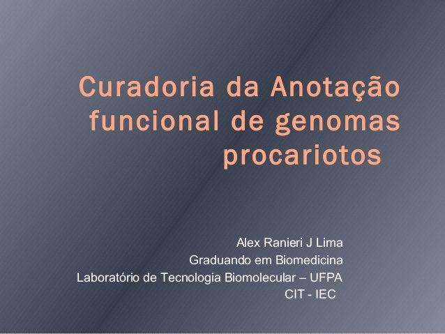 Curadoria da Anotação funcional de genomas          procariotos                            Alex Ranieri J Lima            ...