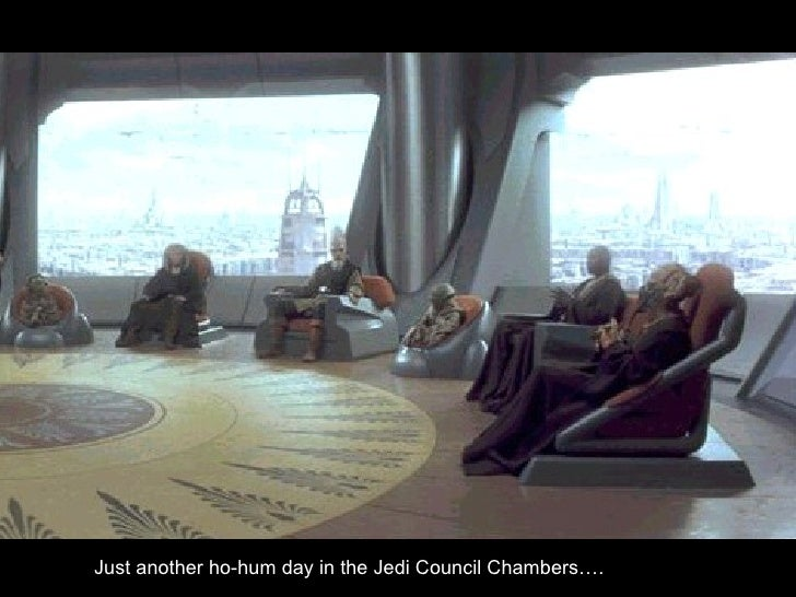 Just another ho-hum day in the Jedi Council Chambers….