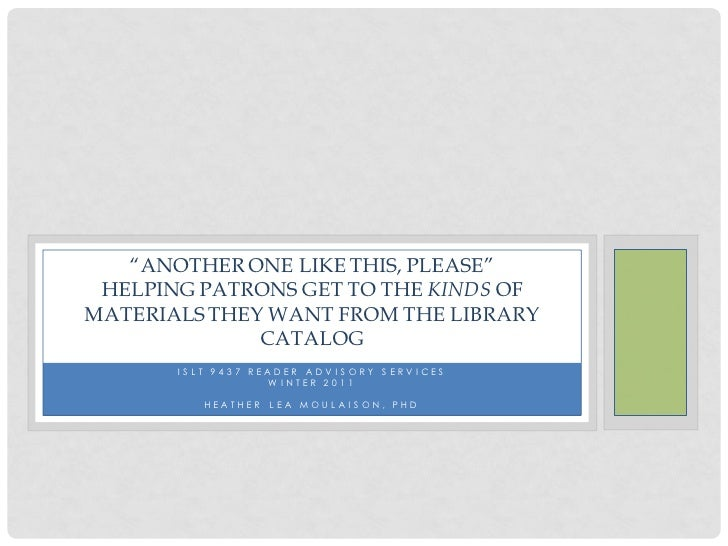 """ANOTHER ONE LIKE THIS, PLEASE"" HELPING PATRONS GET TO THE KINDS OFMATERIALS THEY WANT FROM THE LIBRARY              CATAL..."