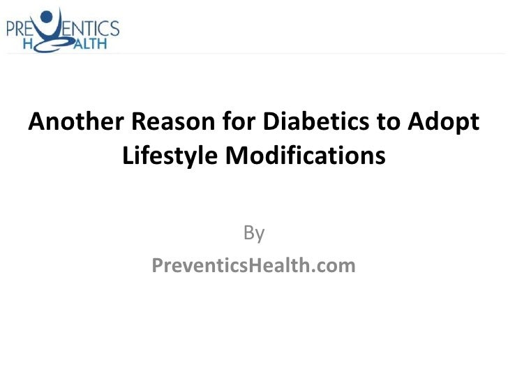 Another Reason for Diabetics to Adopt       Lifestyle Modifications                   By          PreventicsHealth.com