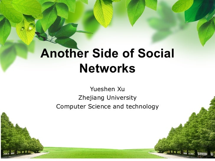 Yueshen Xu Zhejiang University Computer Science and technology Another Side of Social Networks