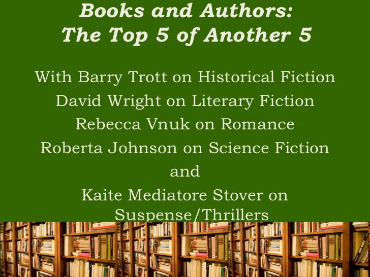 Books and Authors:   The Top 5 of Another 5With Barry Trott on Historical Fiction  David Wright on Literary Fiction     Re...