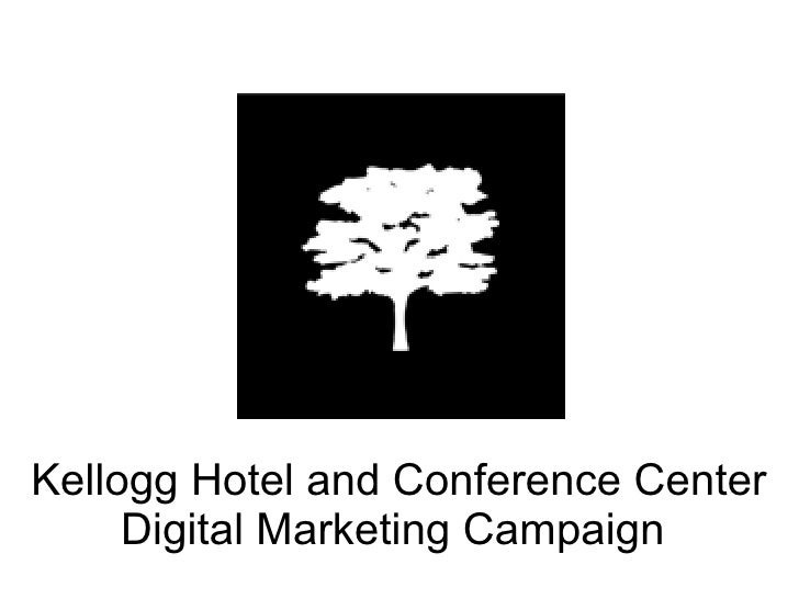 Kellogg Hotel and Conference Center     Digital Marketing Campaign
