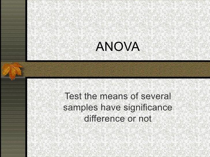 ANOVA Test the means of several samples have significance difference or not