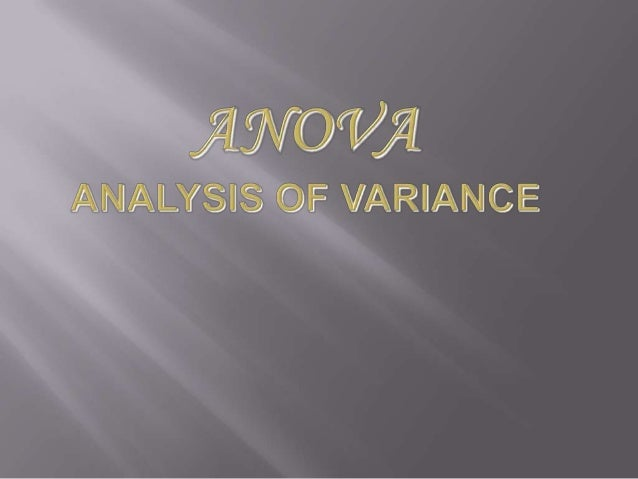 ANOVA is a method of analyzing data fromdesigned experiments whose objective is tocompare two or more group means.Factoria...
