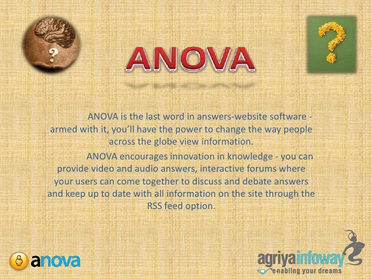 ANOVA<br />ANOVA is the last word in answers-website software - armed with it, you'll have the power to change the way peo...