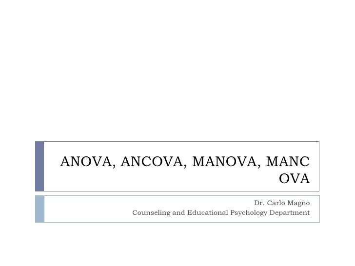ANOVA, ANCOVA, MANOVA, MANCOVA<br />Dr. Carlo Magno<br />Counseling and Educational Psychology Department<br />