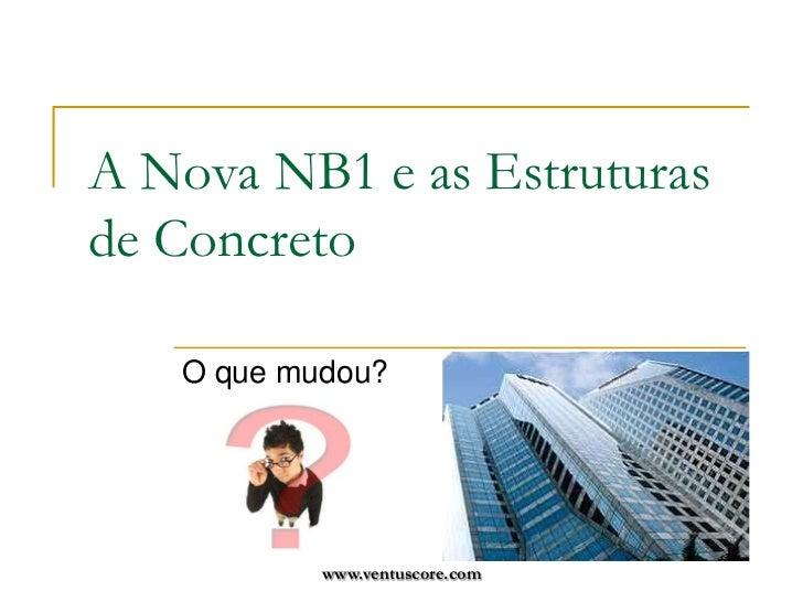www.ventuscore.com<br />A Nova NB1 e as Estruturas de Concreto<br />O que mudou?<br />