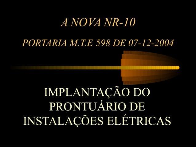 A NOVA NR-10PORTARIA M.T.E 598 DE 07-12-2004   IMPLANTAÇÃO DO    PRONTUÁRIO DEINSTALAÇÕES ELÉTRICAS