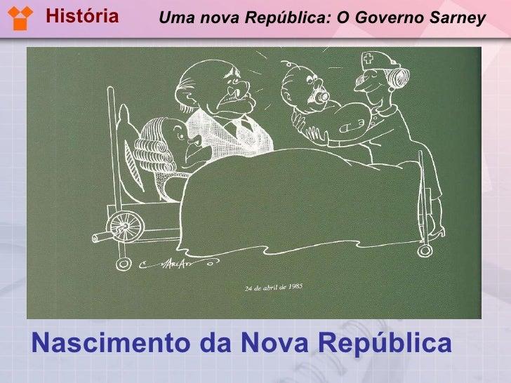 Uma nova República: O Governo Sarney <ul><li>Nascimento da Nova República </li></ul>História