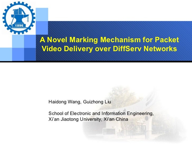 A Novel Marking Mechanism for Packet Video Delivery over DiffServ Networks Haidong Wang, Guizhong Liu School of Electronic...