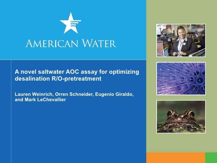 A novel saltwater AOC assay for optimizing desalination R/O-pretreatment Lauren Weinrich, Orren Schneider, Eugenio Giraldo...
