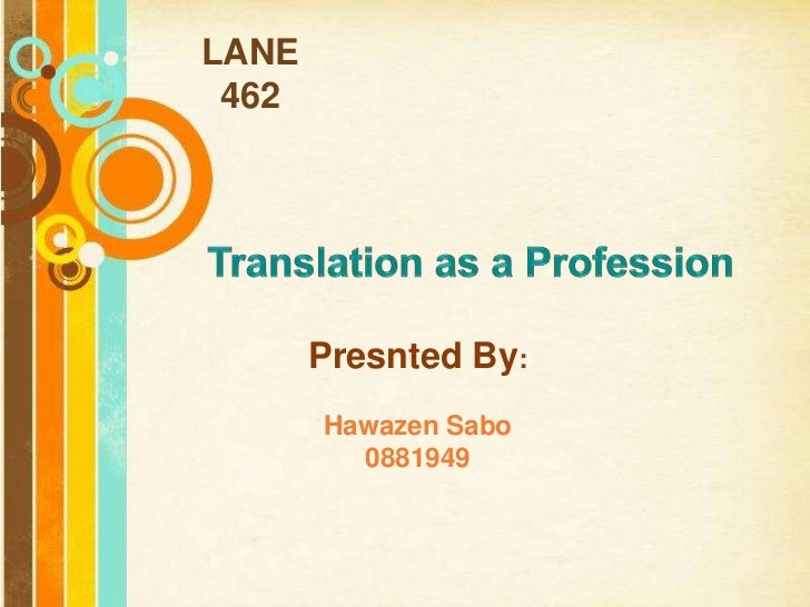 LANE  462<br />Translation as a Profession<br />Presnted By:<br />Hawazen Sabo<br />0881949<br />Free Powerpoint Templates...