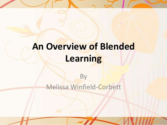 An Overview of Blended Learning By Melissa Winfield-Corbett