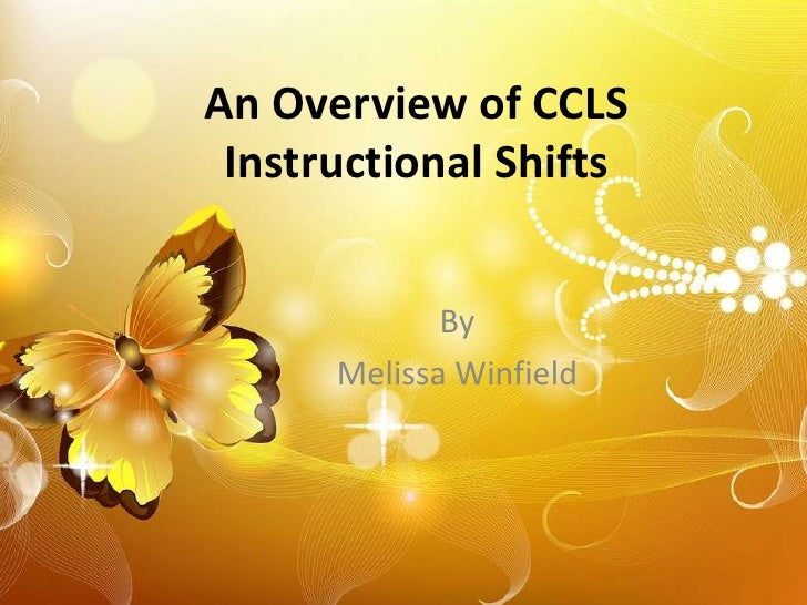 An Overview of CCLS Instructional Shifts             By      Melissa Winfield