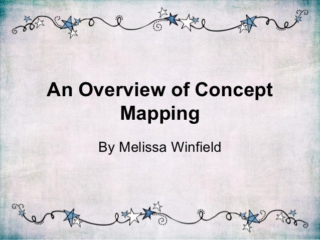 An Overview of Concept       Mapping     By Melissa Winfield