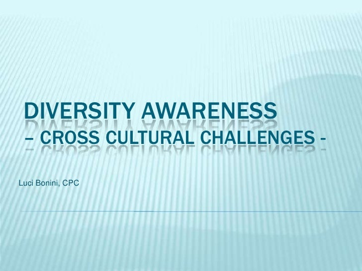 DiversityAwareness– cross cultural challenges -<br />LuciBonini, CPC<br />