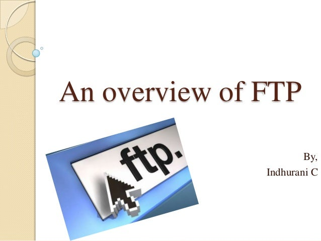 An overview of FTP                       By,               Indhurani C
