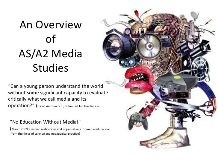 """An Overview of AS/A2 Media Studies<br />""""Can a young person understand the world without some significant capacity to eval..."""
