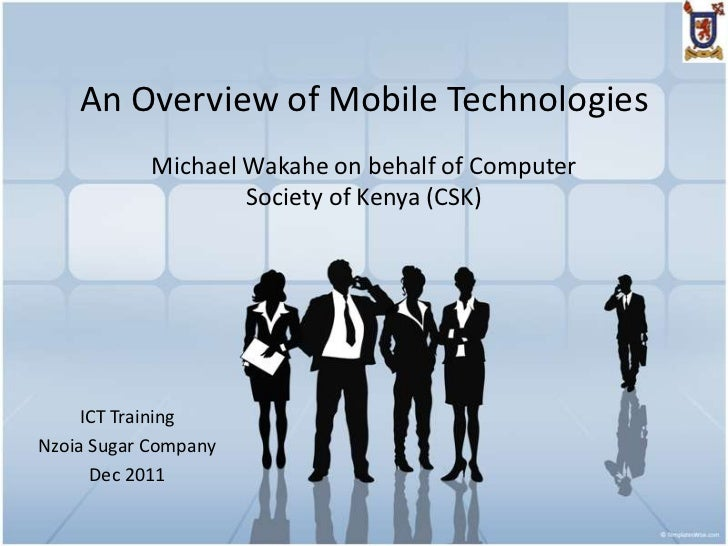 An Overview of Mobile Technologies            Michael Wakahe on behalf of Computer                    Society of Kenya (CS...