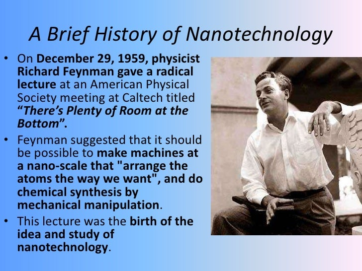 the history of nanotechnology For more on the history of the nanotechnology concept, see: nanotechnology: from feynman to the grand challenge of molecular manufacturing.