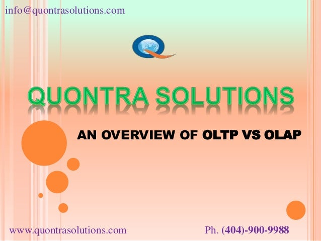 info@quontrasolutions.com www.quontrasolutions.com Ph. (404)-900-9988 AN OVERVIEW OF OLTP VS OLAP