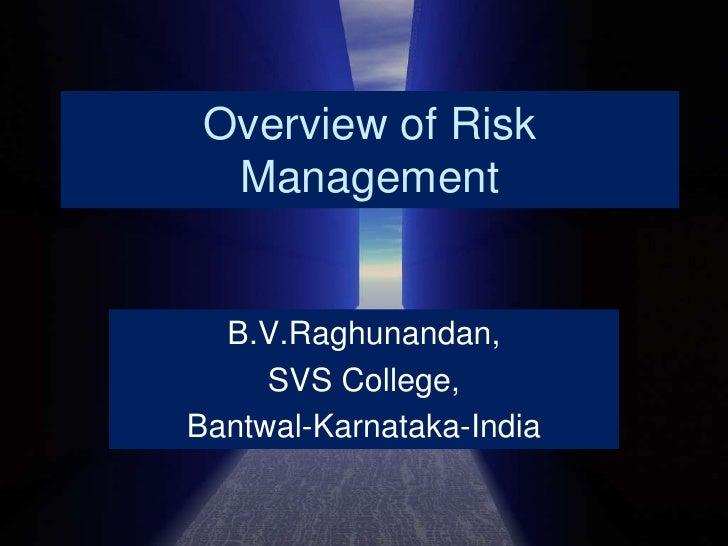 Overview of Risk Management<br />B.V.Raghunandan,<br />SVS College,<br />Bantwal-Karnataka-India<br />