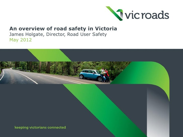 An overview of road safety in VictoriaJames Holgate, Director, Road User SafetyMay 2012