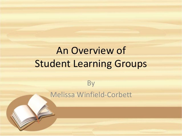 An Overview of Student Learning Groups By Melissa Winfield-Corbett