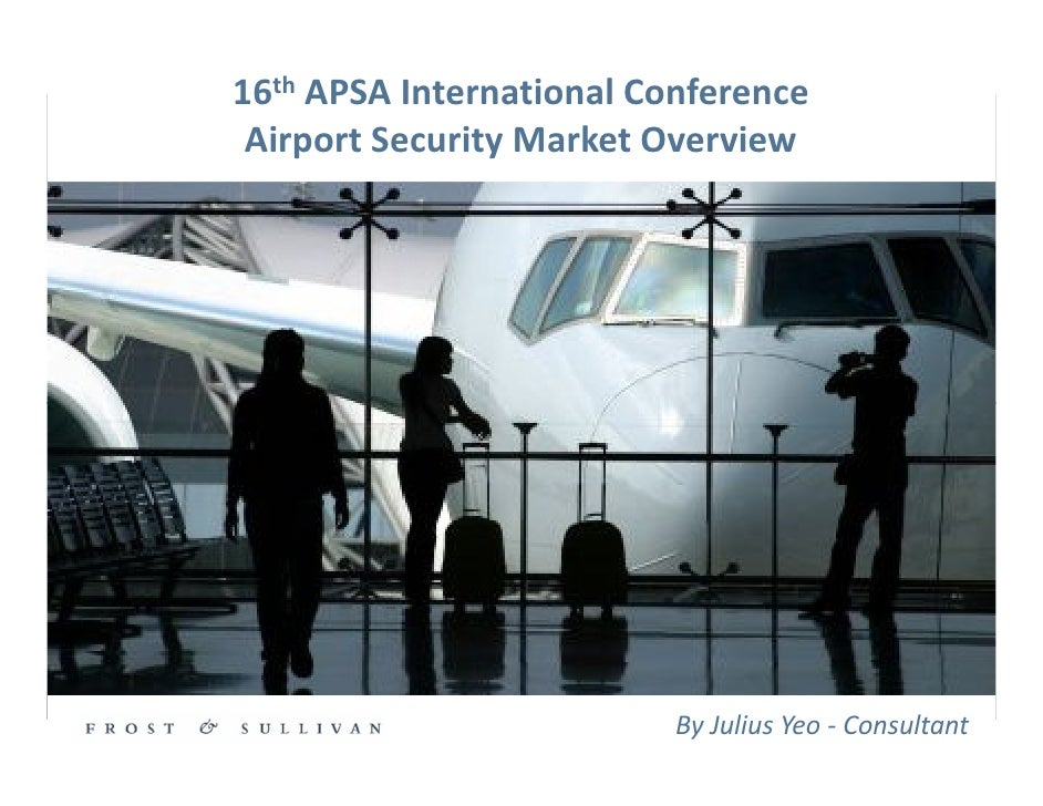 16th APSA International Conference  Airport Security Market Overview                                                      ...