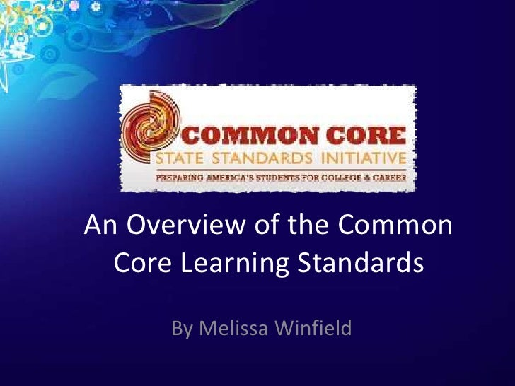 An Overview of the Common  Core Learning Standards     By Melissa Winfield