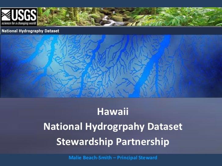 HawaiiNational Hydrogrpahy Dataset  Stewardship Partnership     Malie Beach-Smith – Principal Steward