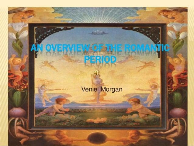 AN OVERVIEW OF THE ROMANTIC PERIOD Veniel Morgan