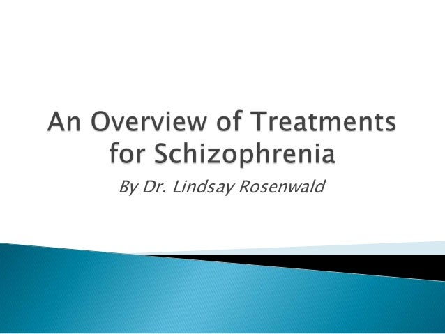 An overview of treatments for schizophrenia by dr lidsay rosenwald