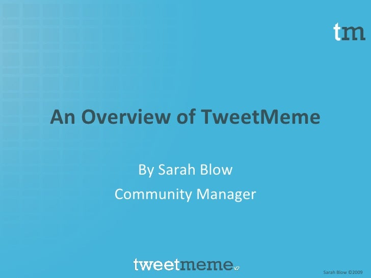An Overview of TweetMeme By Sarah Blow Community Manager