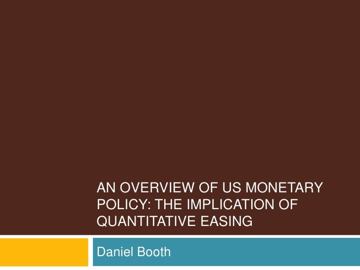 An Overview of US monetary Policy: The implication of quantitative easing<br />Daniel Booth<br />