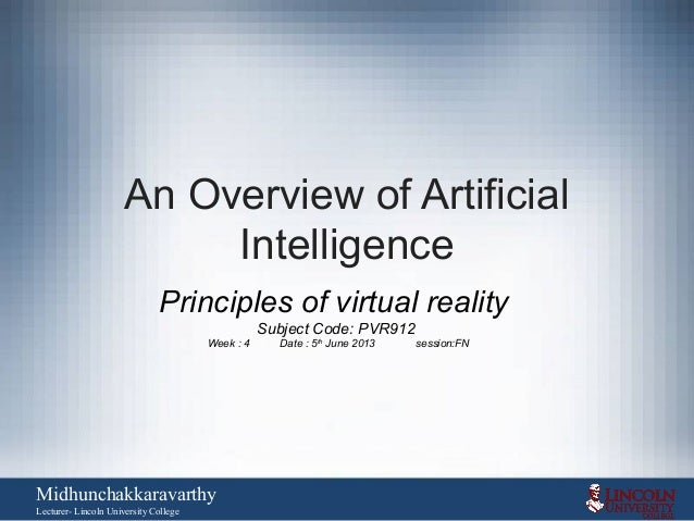 An Overview of ArtificialIntelligencePrinciples of virtual realitySubject Code: PVR912Week : 4 Date : 5thJune 2013 session...
