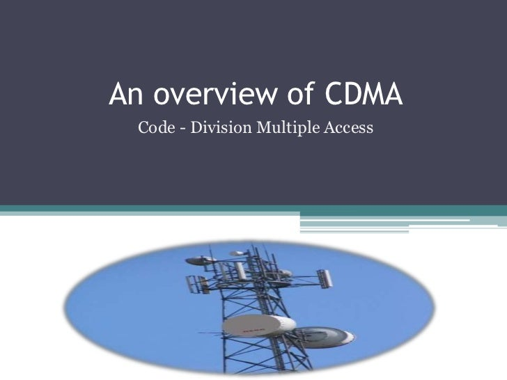 An overview of CDMA Code - Division Multiple Access