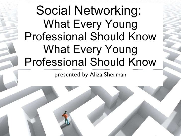 Social Networking:  What Every Young Professional Should Know What Every Young Professional Should Know <ul><li>presented ...