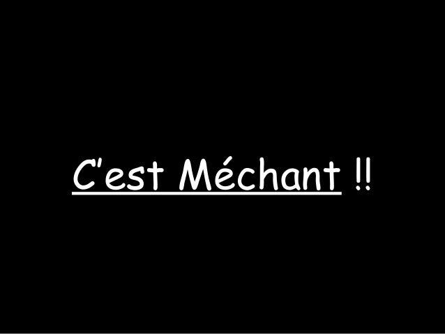C'est MéchantC'est Méchant !!!!