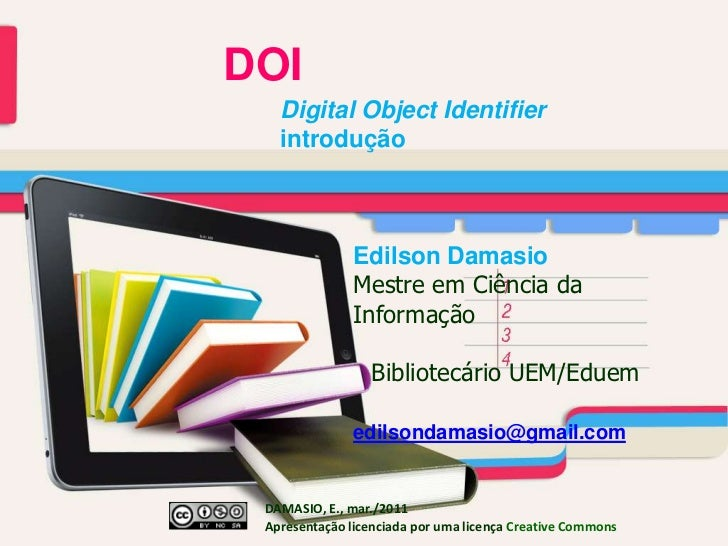 DOI<br />Digital Object Identifier introdução<br />Edilson Damasio<br />Mestre em Ciência da  Informação<br />          ...