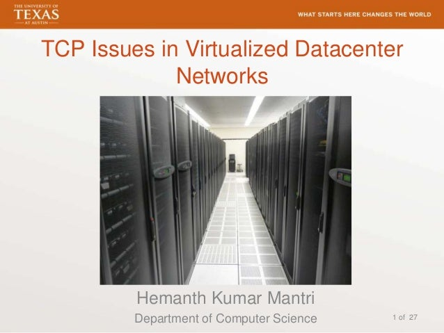 TCP Issues in Virtualized DatacenterNetworksHemanth Kumar MantriDepartment of Computer Science 1 of 27