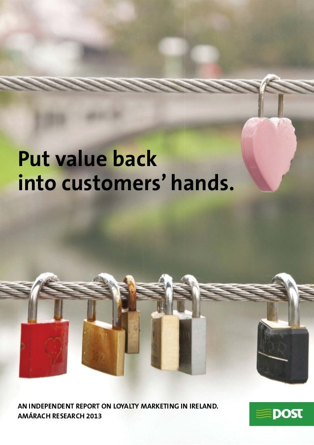1Put value backinto customers' hands.AN INDEPENDENT REPORT ON LOYALTY MARKETING IN IRELAND.AMÁRACH RESEARCH 2013
