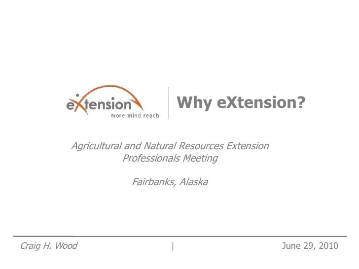 Why eXtension?             Agricultural and Natural Resources Extension                        Professionals Meeting      ...